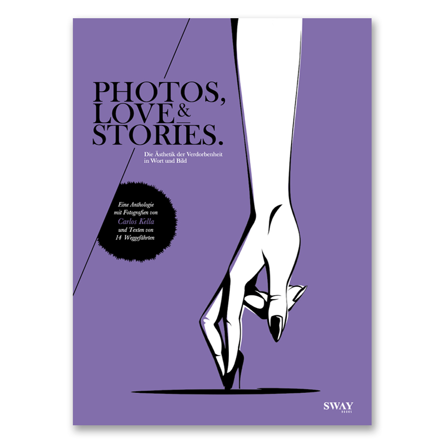 PHOTOS, LOVE & STORIES: Eine Anthologie mit Fotografien von Carlos Kella und Texten von 14 Weggefährten