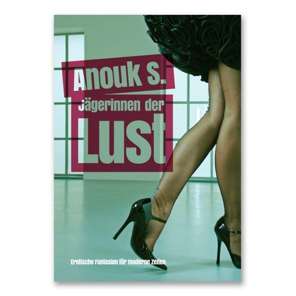 Jägerinnen der Lust: Erotische Kurzgeschichten von Anouk S. | Coverfoto: Carlos Kella