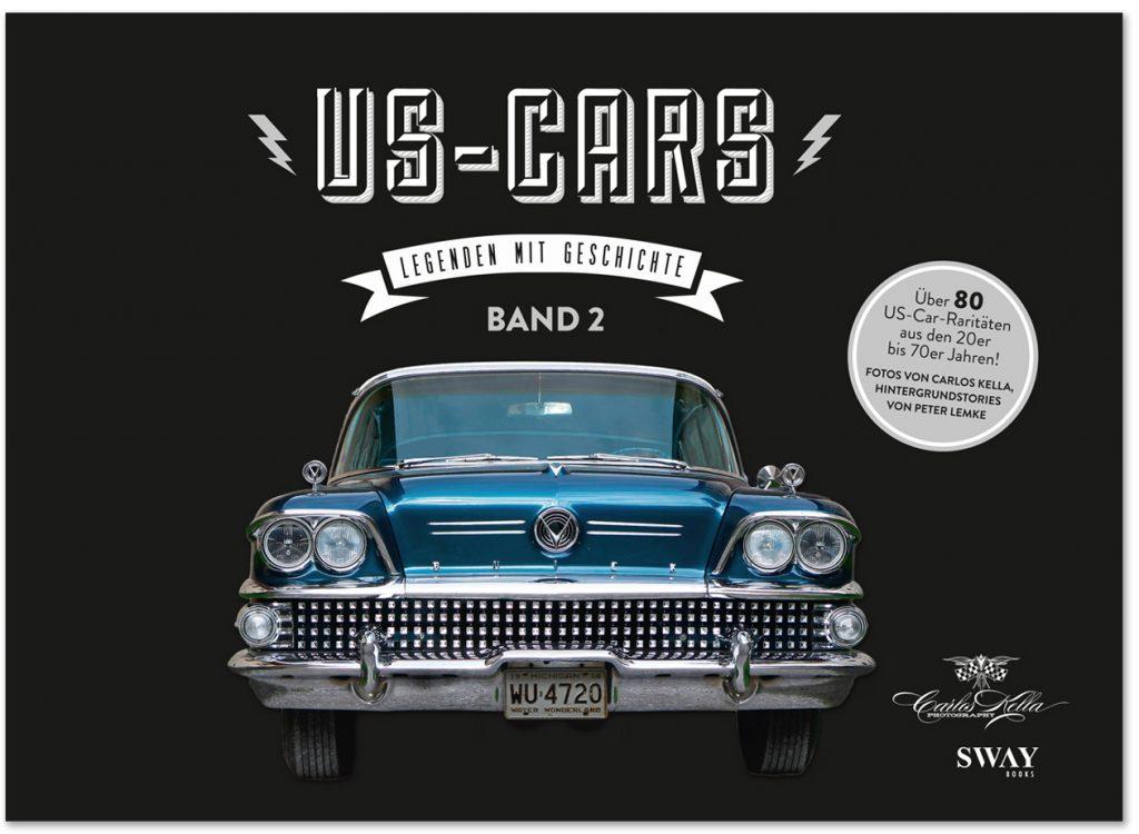 US-Cars – Legenden mit Geschichte Band 2 Der zweite US-CARS Bildband mit Fotografien von Carlos Kella und Hintergrundstories von Peter Lemke