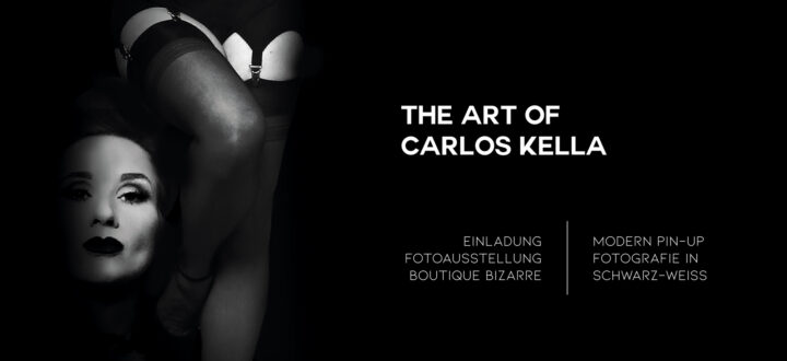 THE ART OF CARLOS KELLA: Modern Pin-Up Fotografie in Schwarz-Weiß – Einladung zur Vernissage in der Boutique Bizarre